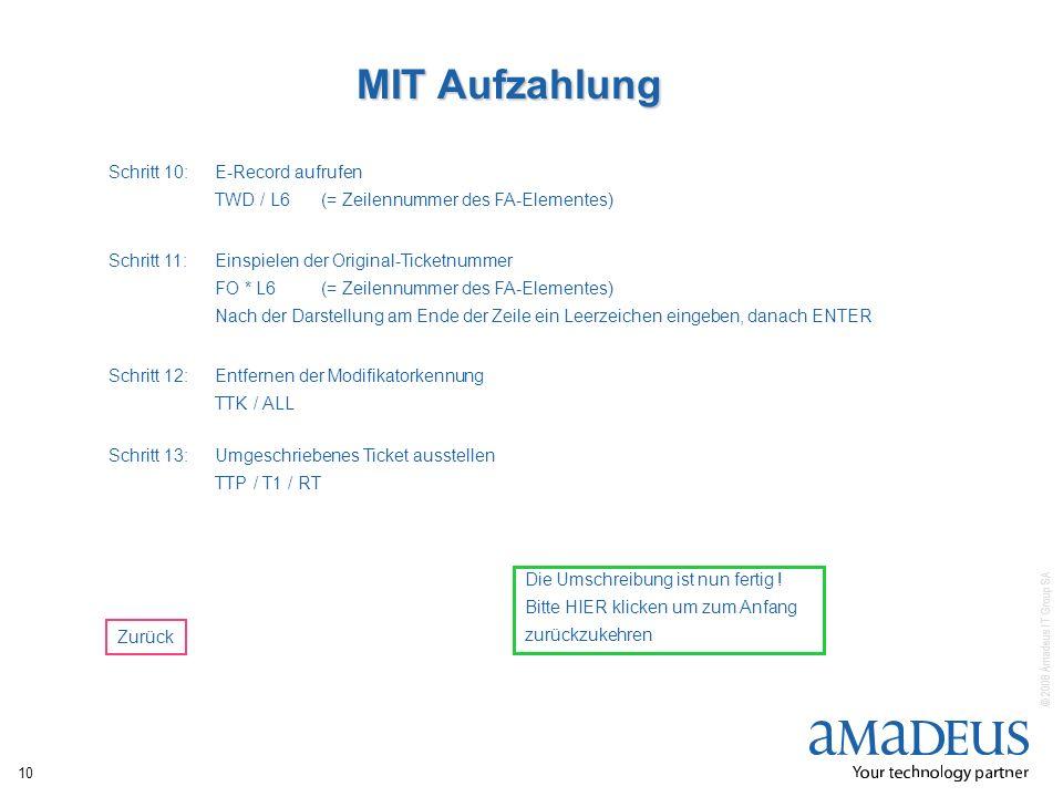 © 2008 Amadeus IT Group SA 10 MIT Aufzahlung Schritt 10:E-Record aufrufen TWD / L6(= Zeilennummer des FA-Elementes) Schritt 11:Einspielen der Original