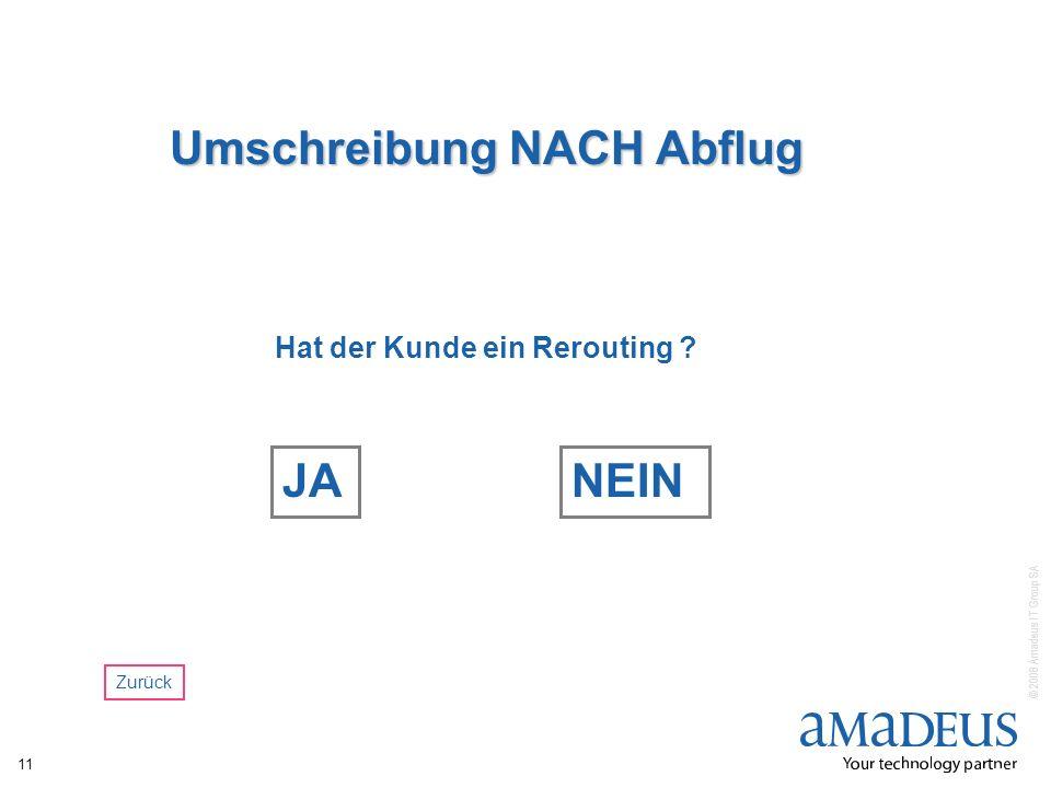© 2008 Amadeus IT Group SA 11 Umschreibung NACH Abflug Hat der Kunde ein Rerouting ? JANEIN Zurück