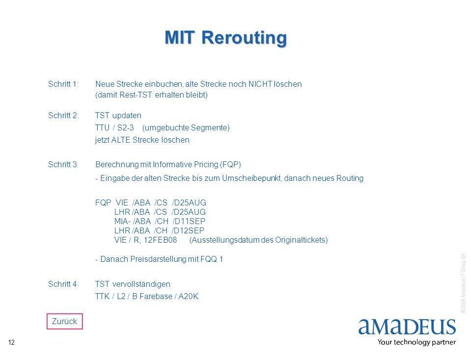 © 2008 Amadeus IT Group SA 12 MIT Rerouting Schritt 1:Neue Strecke einbuchen, alte Strecke noch NICHT löschen (damit Rest-TST erhalten bleibt) Schritt