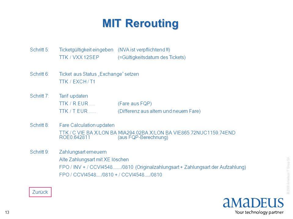 © 2008 Amadeus IT Group SA 13 MIT Rerouting Schritt 6:Ticket aus Status Exchange setzen TTK / EXCH / T1 Schritt 5:Ticketgültigkeit eingeben (NVA ist v