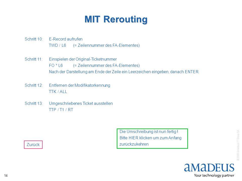 © 2008 Amadeus IT Group SA 14 MIT Rerouting Schritt 10:E-Record aufrufen TWD / L6(= Zeilennummer des FA-Elementes) Schritt 11:Einspielen der Original-