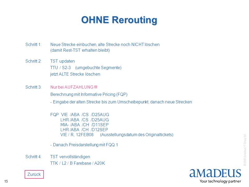 © 2008 Amadeus IT Group SA 15 OHNE Rerouting Schritt 1:Neue Strecke einbuchen, alte Strecke noch NICHT löschen (damit Rest-TST erhalten bleibt) Schrit