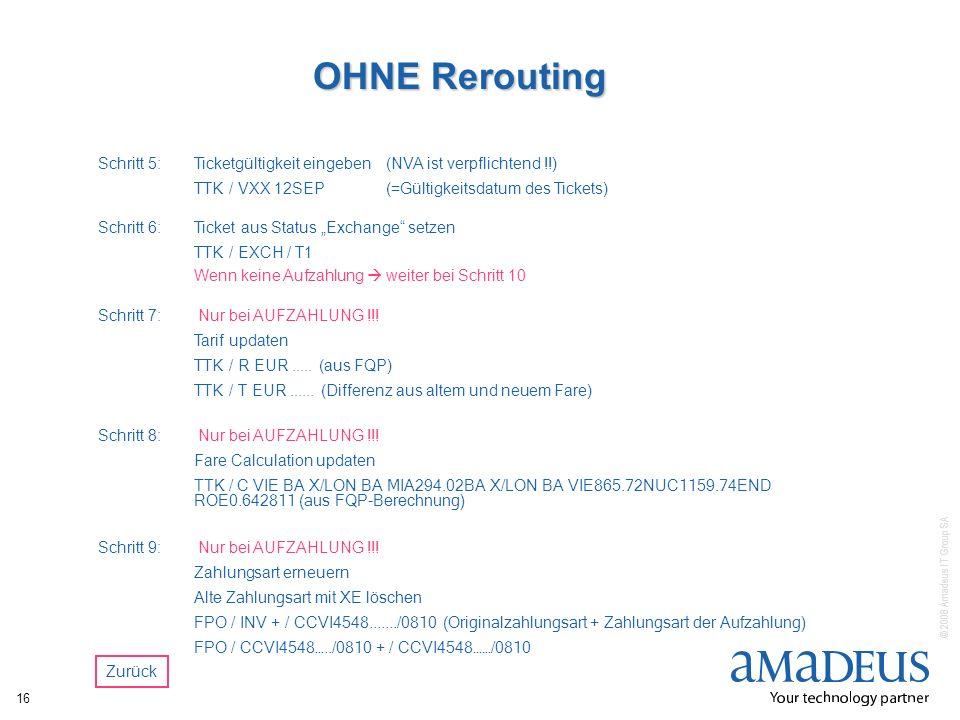 © 2008 Amadeus IT Group SA 16 OHNE Rerouting Schritt 6:Ticket aus Status Exchange setzen TTK / EXCH / T1 Wenn keine Aufzahlung weiter bei Schritt 10 S