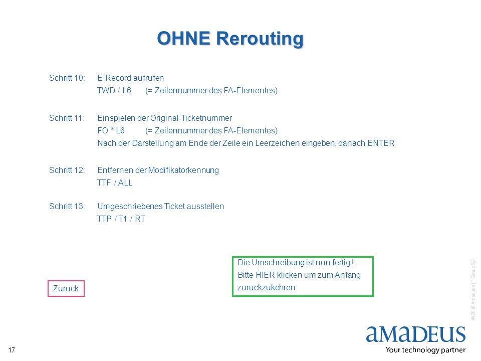 © 2008 Amadeus IT Group SA 17 OHNE Rerouting Schritt 10:E-Record aufrufen TWD / L6(= Zeilennummer des FA-Elementes) Schritt 11:Einspielen der Original