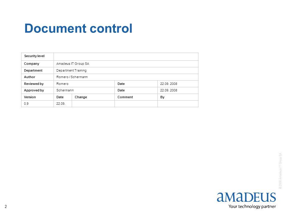 © 2008 Amadeus IT Group SA 2 Document control Security level CompanyAmadeus IT Group SA DepartmentDepartment Training AuthorRomero / Schermann Reviewe