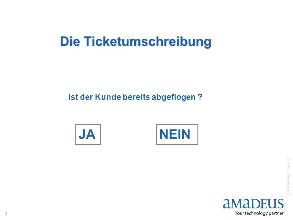 © 2008 Amadeus IT Group SA 4 Die Ticketumschreibung Ist der Kunde bereits abgeflogen ? JANEIN