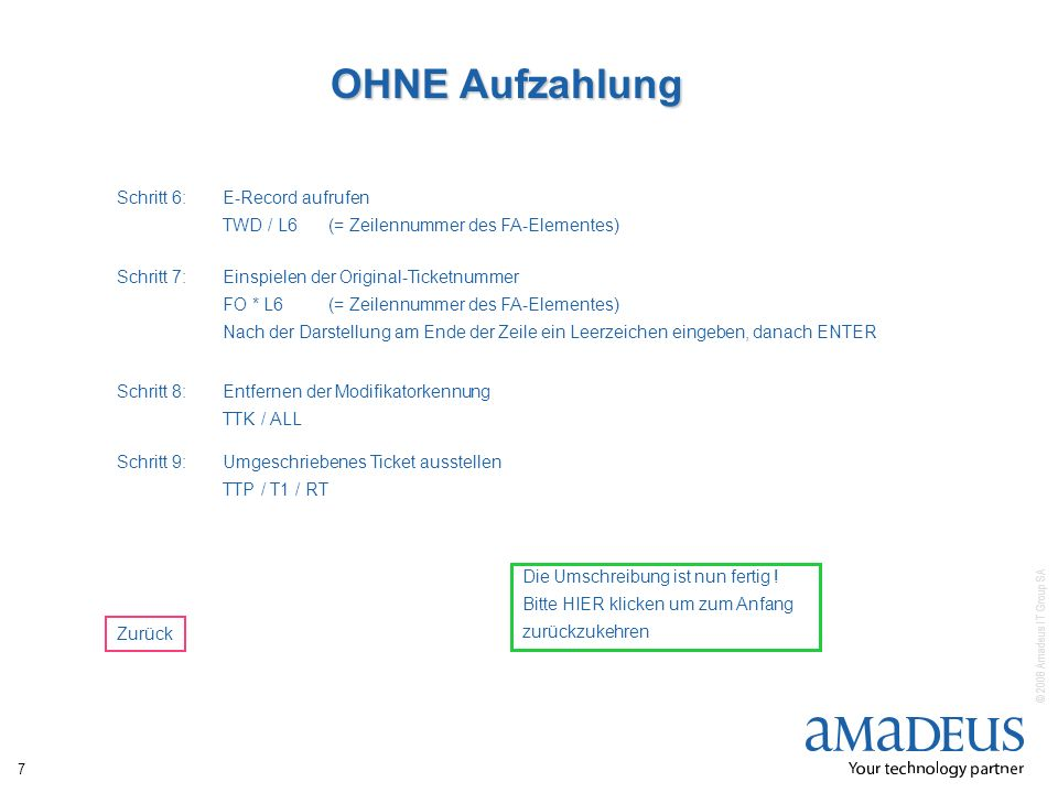 © 2008 Amadeus IT Group SA 7 Schritt 6:E-Record aufrufen TWD / L6(= Zeilennummer des FA-Elementes) OHNE Aufzahlung Schritt 8:Entfernen der Modifikator