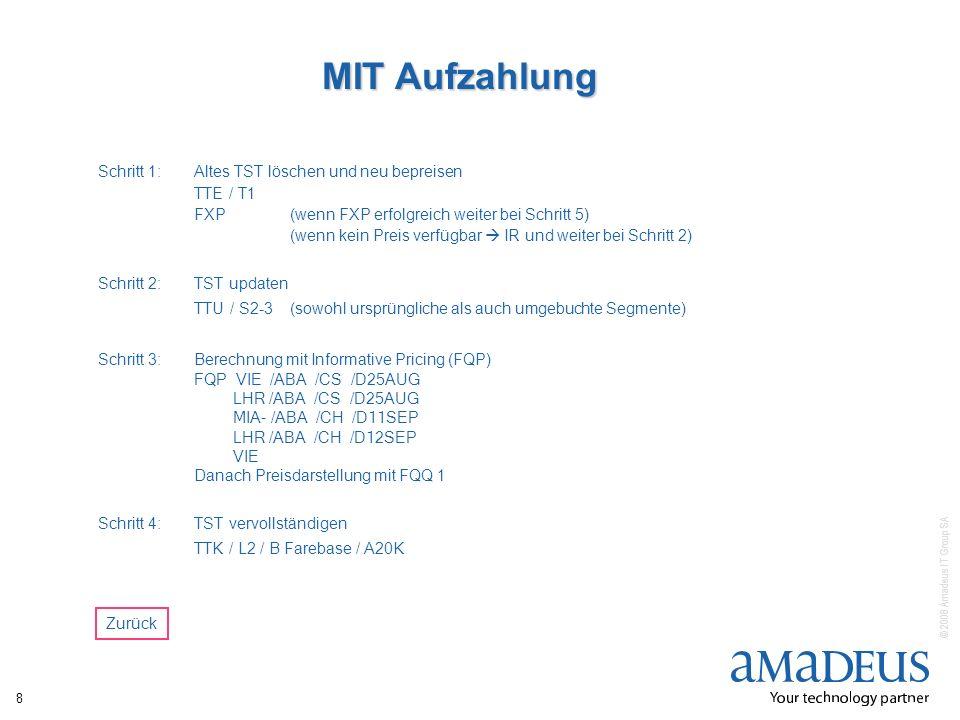 © 2008 Amadeus IT Group SA 8 MIT Aufzahlung Schritt 1:Altes TST löschen und neu bepreisen TTE / T1 FXP (wenn FXP erfolgreich weiter bei Schritt 5) (we