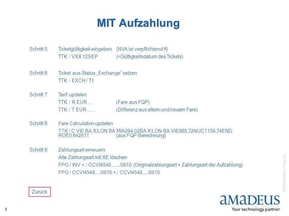© 2008 Amadeus IT Group SA 9 MIT Aufzahlung Schritt 6:Ticket aus Status Exchange setzen TTK / EXCH / T1 Schritt 5:Ticketgültigkeit eingeben (NVA ist v