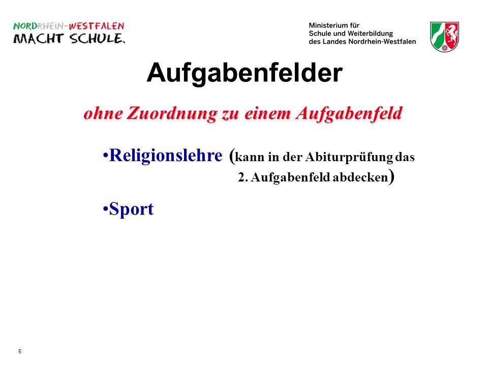 Religionslehre ( kann in der Abiturprüfung das 2. Aufgabenfeld abdecken ) ohne Zuordnung zu einem Aufgabenfeld Sport Aufgabenfelder 5