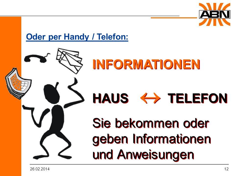 1226.02.2014 INFORMATIONEN HAUS TELEFON Sie bekommen oder geben Informationen und Anweisungen INFORMATIONEN HAUS TELEFON Sie bekommen oder geben Infor