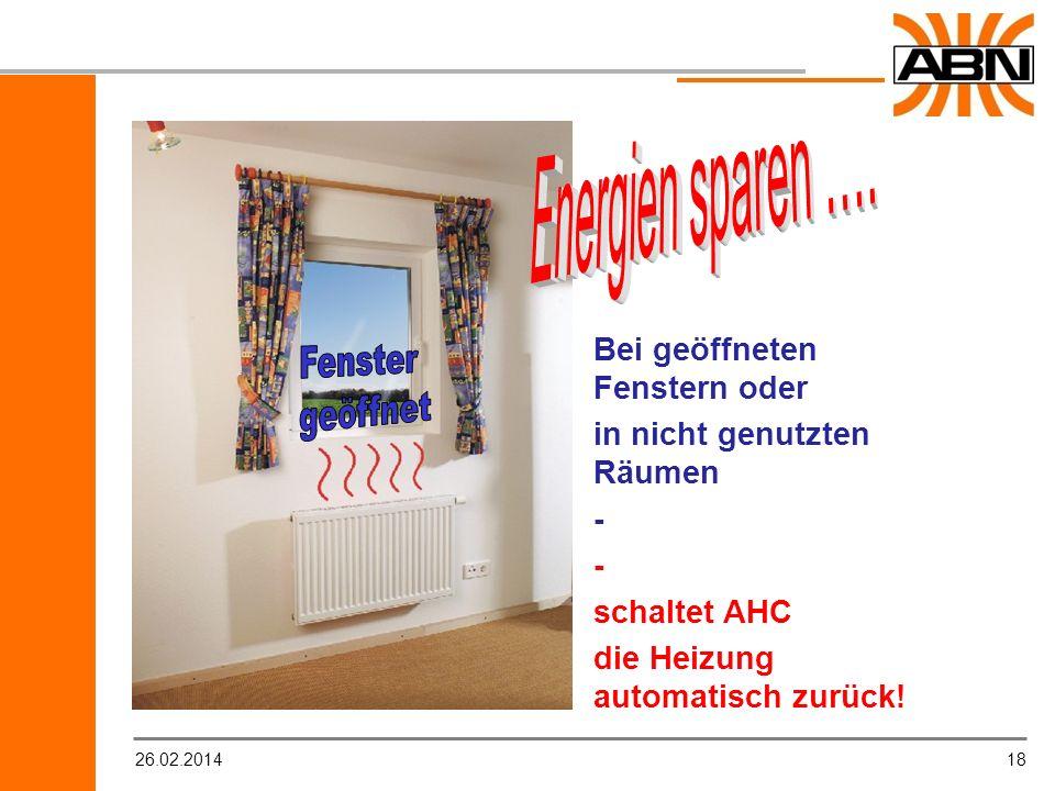 1826.02.2014 Bei geöffneten Fenstern oder in nicht genutzten Räumen - - schaltet AHC die Heizung automatisch zurück!