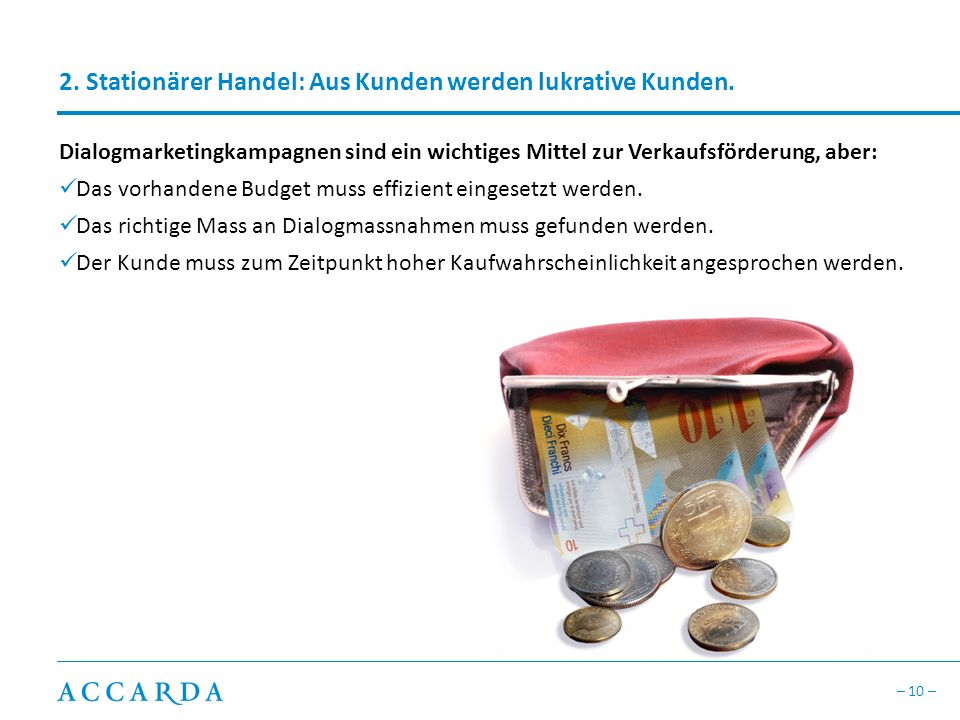 – 10 – 2. Stationärer Handel: Aus Kunden werden lukrative Kunden. Dialogmarketingkampagnen sind ein wichtiges Mittel zur Verkaufsförderung, aber: Das