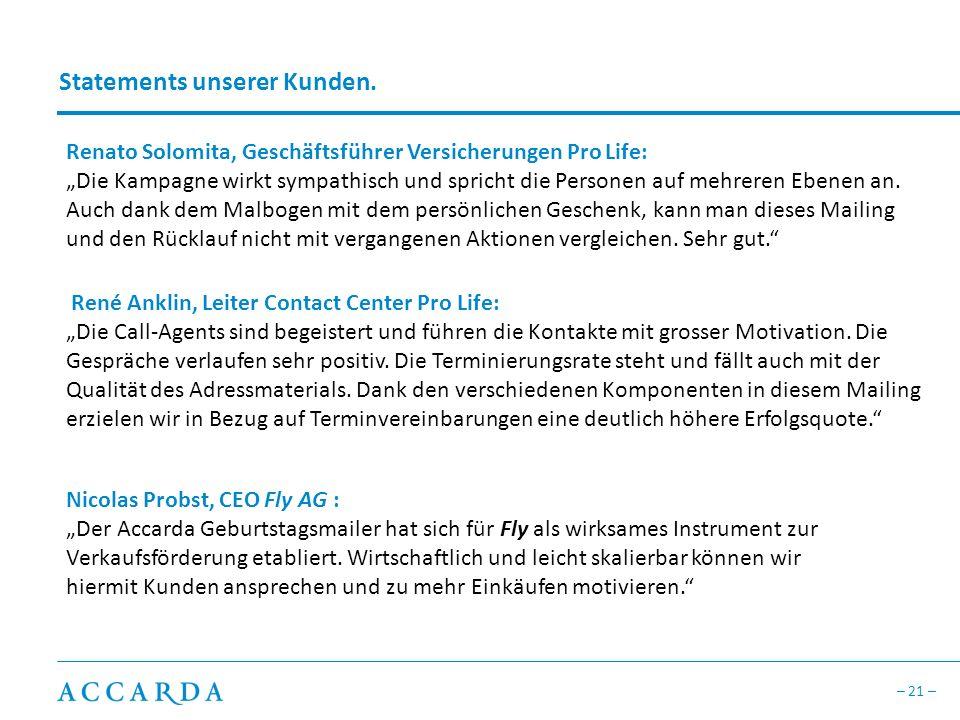 – 21 – Nicolas Probst, CEO Fly AG : Der Accarda Geburtstagsmailer hat sich für Fly als wirksames Instrument zur Verkaufsförderung etabliert. Wirtschaf