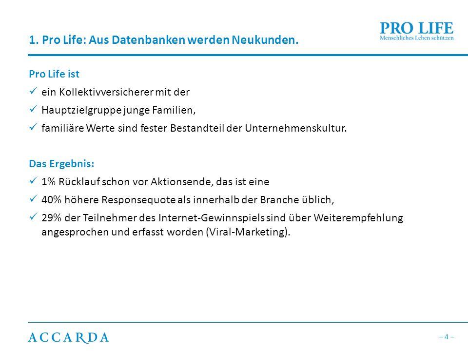 – 4 – 1.Pro Life: Aus Datenbanken werden Neukunden.