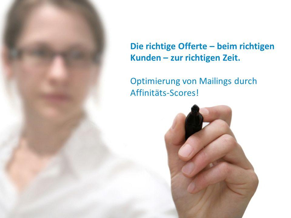 Die richtige Offerte – beim richtigen Kunden – zur richtigen Zeit. Optimierung von Mailings durch Affinitäts-Scores!