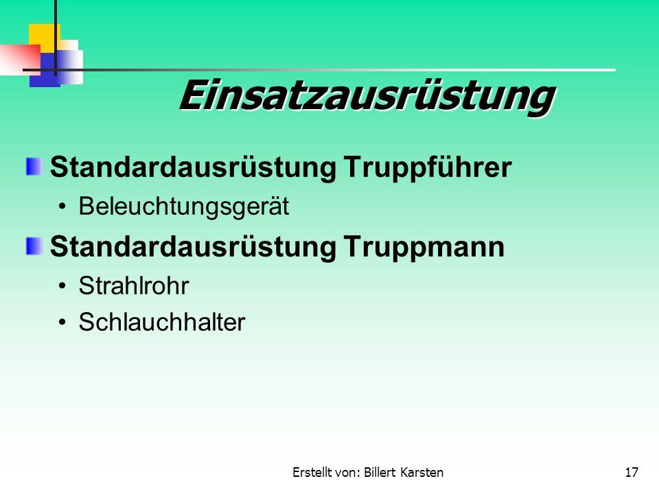 Erstellt von: Billert Karsten17 Einsatzausrüstung Standardausrüstung Truppführer Beleuchtungsgerät Standardausrüstung Truppmann Strahlrohr Schlauchhal