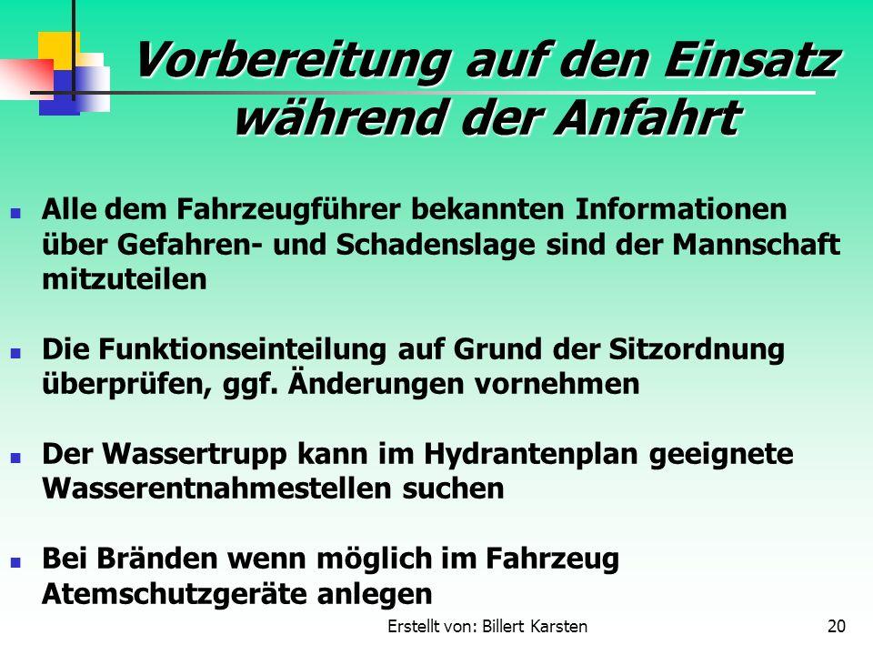 Erstellt von: Billert Karsten20 Vorbereitung auf den Einsatz während der Anfahrt Alle dem Fahrzeugführer bekannten Informationen über Gefahren- und Sc