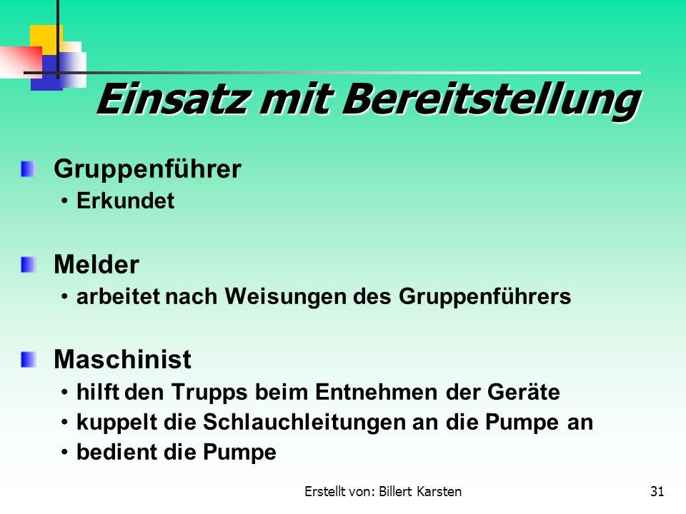 Erstellt von: Billert Karsten31 Einsatz mit Bereitstellung Gruppenführer Erkundet Melder arbeitet nach Weisungen des Gruppenführers Maschinist hilft d