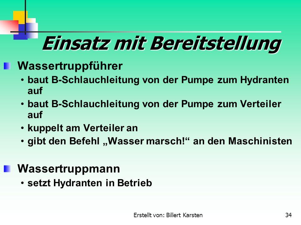 Erstellt von: Billert Karsten34 Einsatz mit Bereitstellung Wassertruppführer baut B-Schlauchleitung von der Pumpe zum Hydranten auf baut B-Schlauchlei