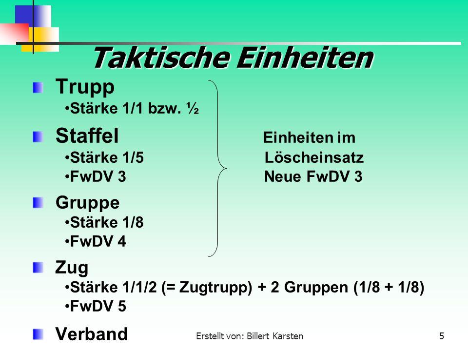 Erstellt von: Billert Karsten5 Taktische Einheiten Trupp Stärke 1/1 bzw. ½ Staffel Einheiten im Stärke 1/5 Löscheinsatz FwDV 3 Neue FwDV 3 Gruppe Stär