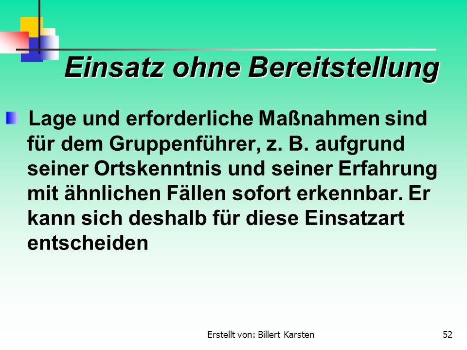 Erstellt von: Billert Karsten52 Einsatz ohne Bereitstellung Lage und erforderliche Maßnahmen sind für dem Gruppenführer, z. B. aufgrund seiner Ortsken