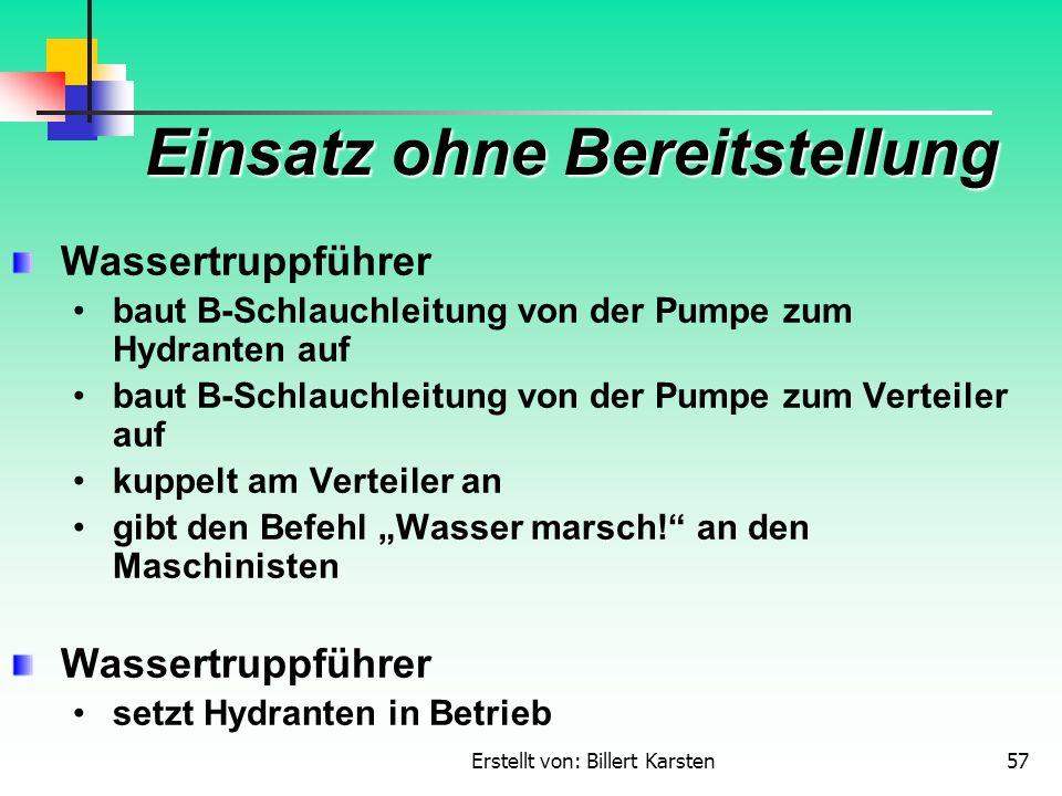 Erstellt von: Billert Karsten57 Einsatz ohne Bereitstellung Wassertruppführer baut B-Schlauchleitung von der Pumpe zum Hydranten auf baut B-Schlauchleitung von der Pumpe zum Verteiler auf kuppelt am Verteiler an gibt den Befehl Wasser marsch.