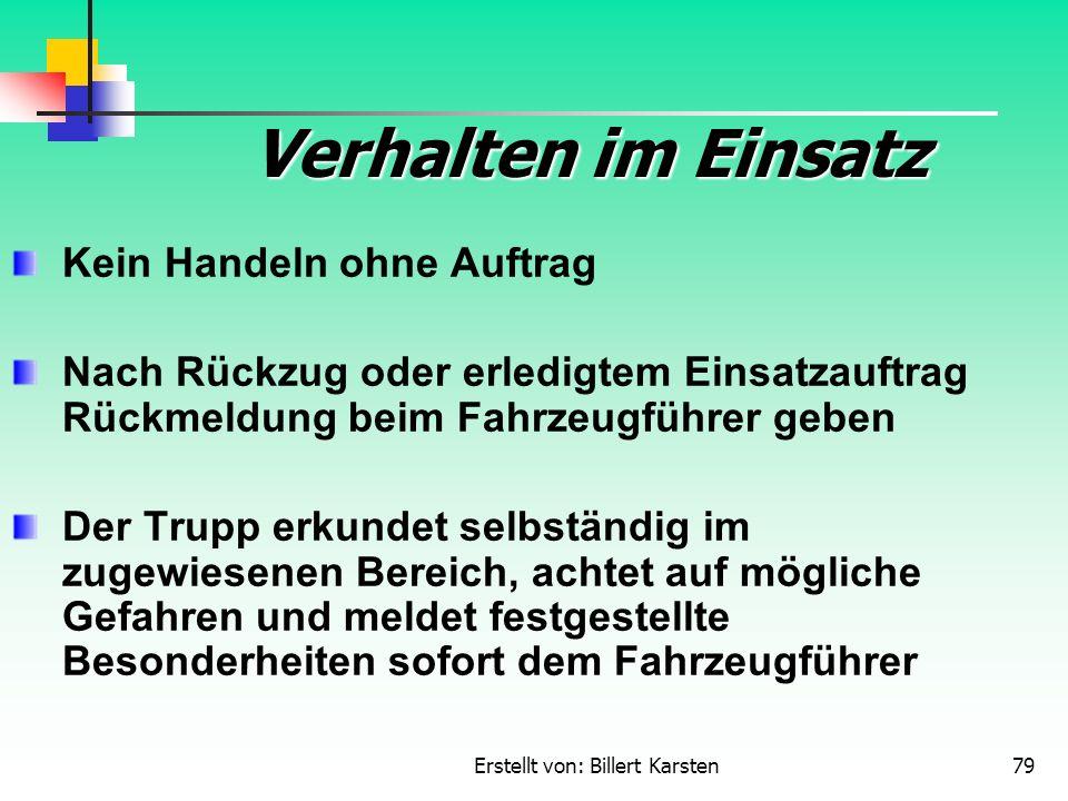 Erstellt von: Billert Karsten79 Verhalten im Einsatz Kein Handeln ohne Auftrag Nach Rückzug oder erledigtem Einsatzauftrag Rückmeldung beim Fahrzeugfü