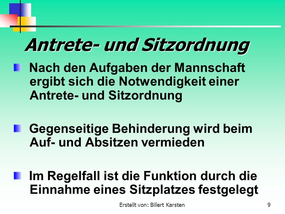 Erstellt von: Billert Karsten9 Antrete- und Sitzordnung Nach den Aufgaben der Mannschaft ergibt sich die Notwendigkeit einer Antrete- und Sitzordnung