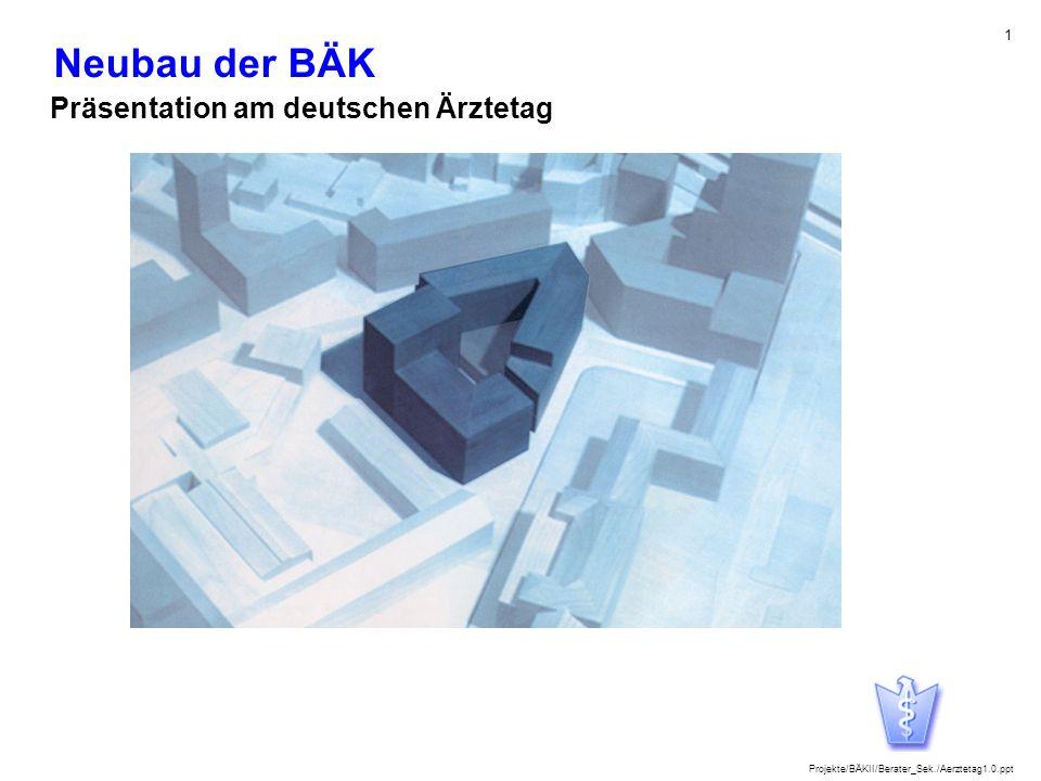 Projekte/BÄKII/Berater_Sek./Aerztetag1.0.ppt 1 Neubau der BÄK Präsentation am deutschen Ärztetag