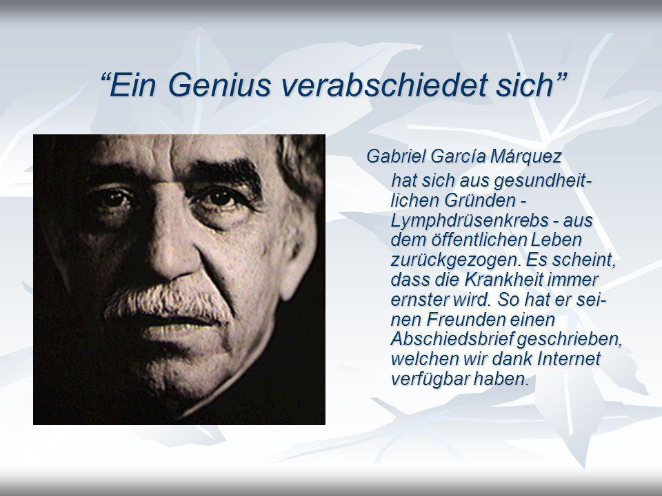 Ein Genius verabschiedet sich Gabriel García Márquez hat sich aus gesundheit- lichen Gründen - Lymphdrüsenkrebs - aus dem öffentlichen Leben zurückgez
