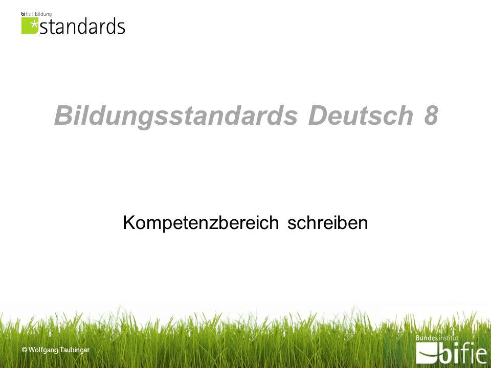 © Wolfgang Taubinger Bildungsstandards Deutsch 8 Kompetenzbereich schreiben