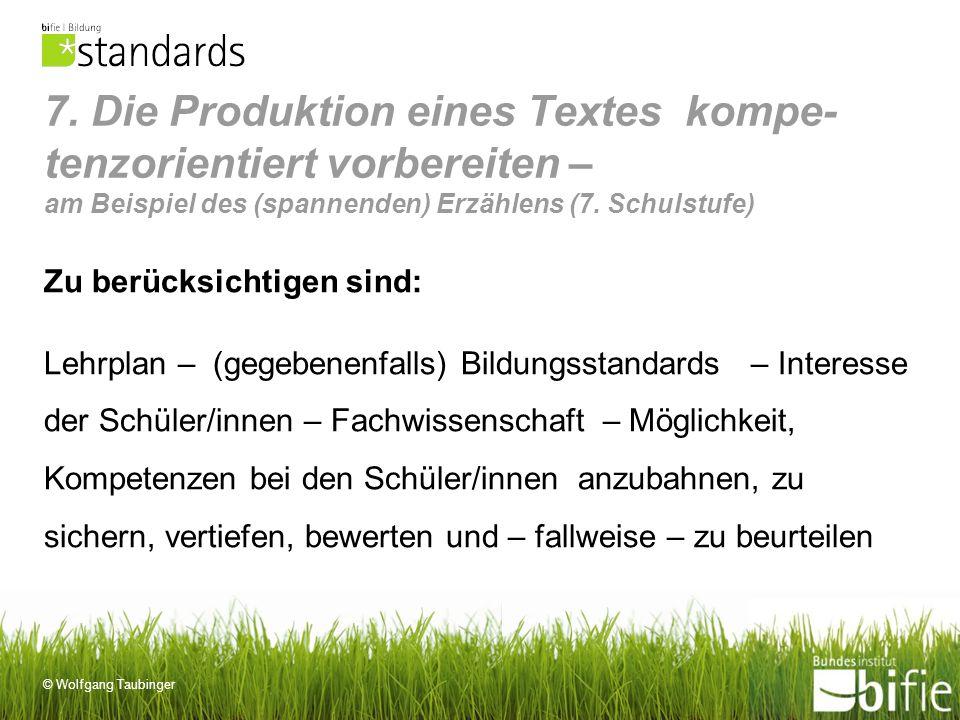 © Wolfgang Taubinger 7. Die Produktion eines Textes kompe- tenzorientiert vorbereiten – am Beispiel des (spannenden) Erzählens (7. Schulstufe) Zu berü