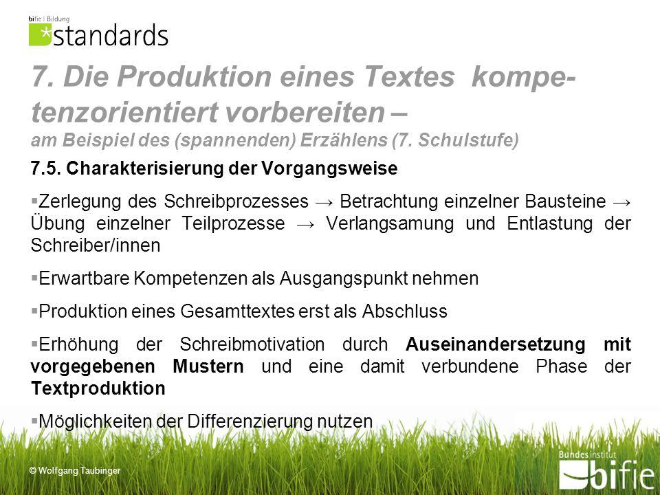 © Wolfgang Taubinger 7. Die Produktion eines Textes kompe- tenzorientiert vorbereiten – am Beispiel des (spannenden) Erzählens (7. Schulstufe) 7.5. Ch