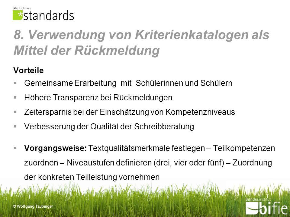 © Wolfgang Taubinger 8. Verwendung von Kriterienkatalogen als Mittel der Rückmeldung Vorteile Gemeinsame Erarbeitung mit Schülerinnen und Schülern Höh