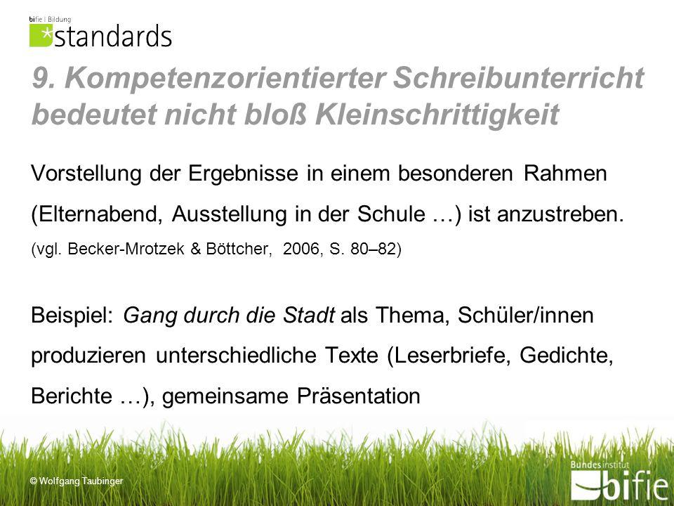 © Wolfgang Taubinger Vorstellung der Ergebnisse in einem besonderen Rahmen (Elternabend, Ausstellung in der Schule …) ist anzustreben. (vgl. Becker-Mr