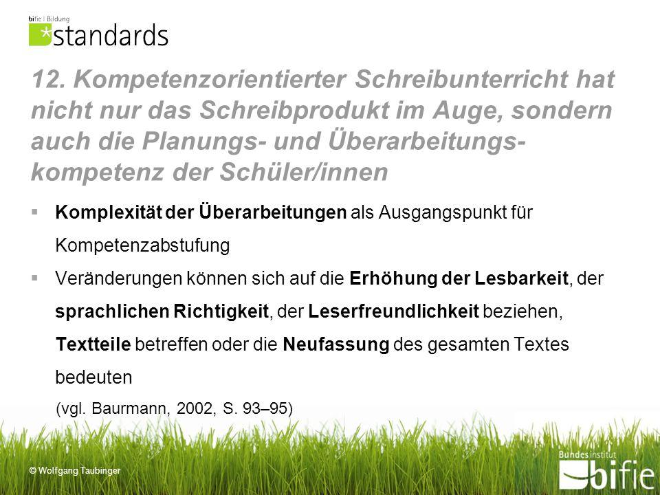 © Wolfgang Taubinger 12. Kompetenzorientierter Schreibunterricht hat nicht nur das Schreibprodukt im Auge, sondern auch die Planungs- und Überarbeitun