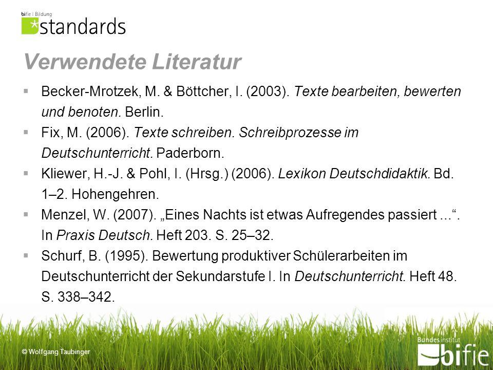© Wolfgang Taubinger Verwendete Literatur Becker-Mrotzek, M. & Böttcher, I. (2003). Texte bearbeiten, bewerten und benoten. Berlin. Fix, M. (2006). Te