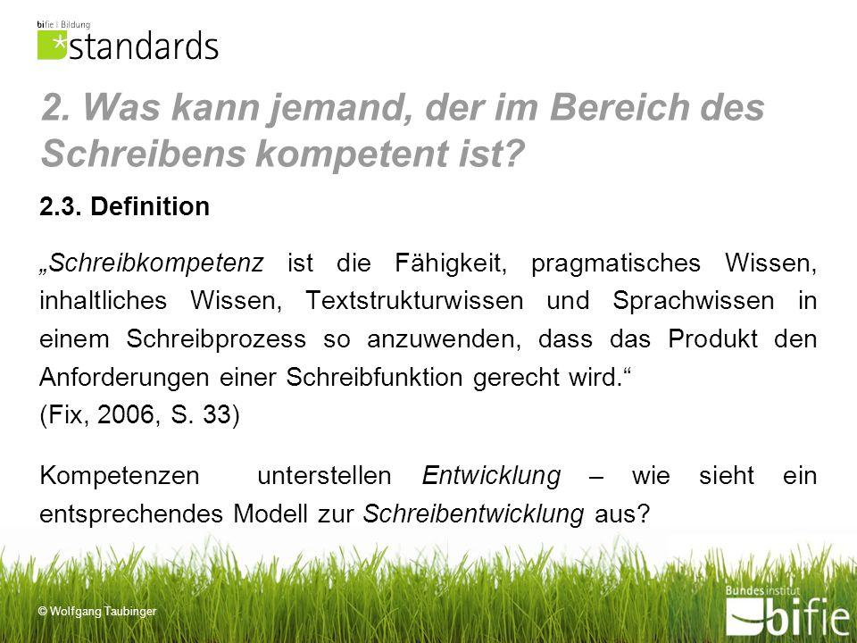 © Wolfgang Taubinger 2. Was kann jemand, der im Bereich des Schreibens kompetent ist? 2.3. Definition Schreibkompetenz ist die Fähigkeit, pragmatische