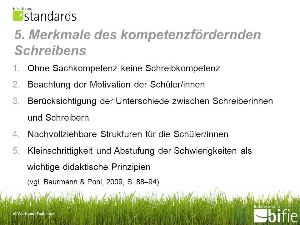 © Wolfgang Taubinger 5. Merkmale des kompetenzfördernden Schreibens 1.Ohne Sachkompetenz keine Schreibkompetenz 2.Beachtung der Motivation der Schüler