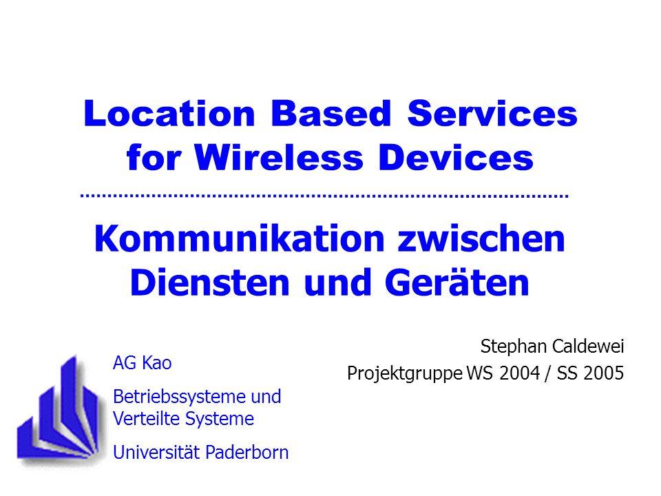 Kommunikation zwischen Diensten und Geräten Stephan Caldewei Projektgruppe WS 2004 / SS 2005 AG Kao Betriebssysteme und Verteilte Systeme Universität