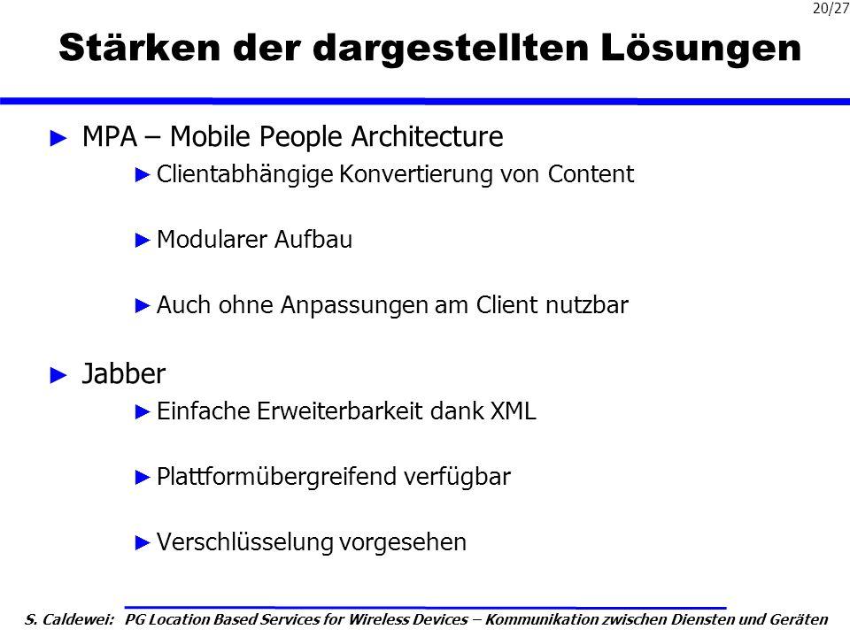 S. Caldewei: PG Location Based Services for Wireless Devices – Kommunikation zwischen Diensten und Geräten 20/27 Stärken der dargestellten Lösungen MP