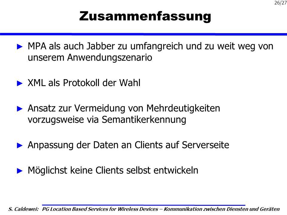 S. Caldewei: PG Location Based Services for Wireless Devices – Kommunikation zwischen Diensten und Geräten 26/27 Zusammenfassung MPA als auch Jabber z