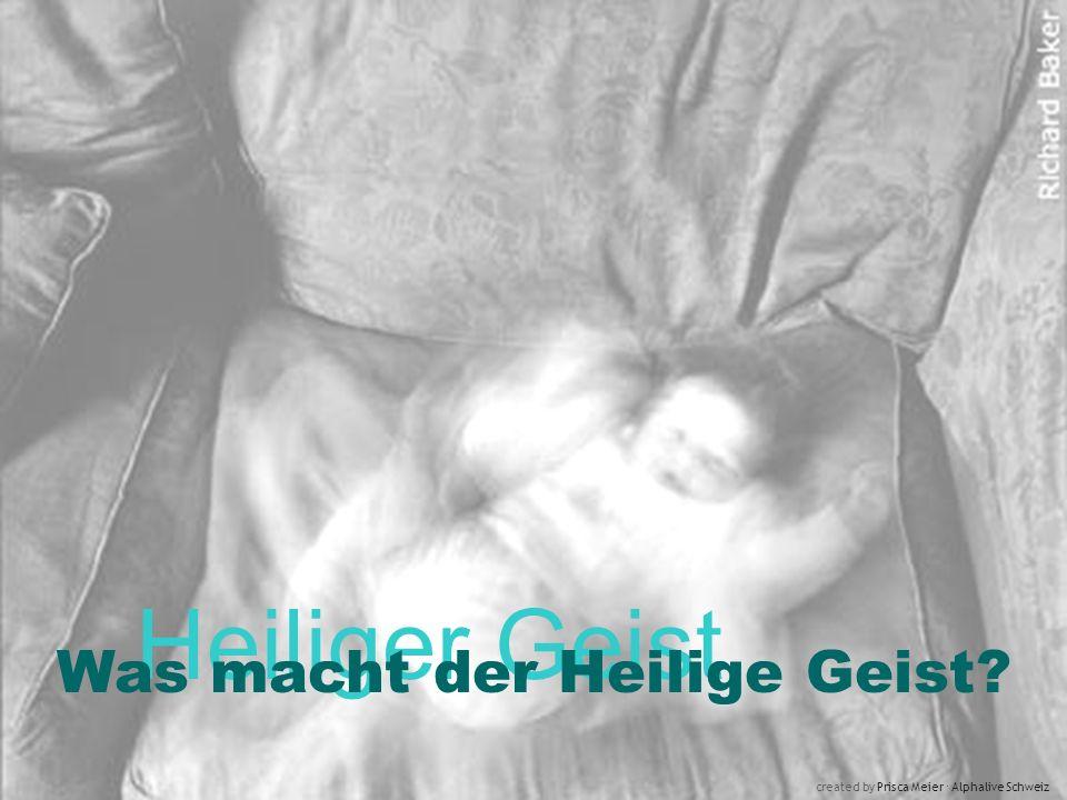 Heiliger Geist Was macht der Heilige Geist? created by Prisca Meier Alphalive Schweiz