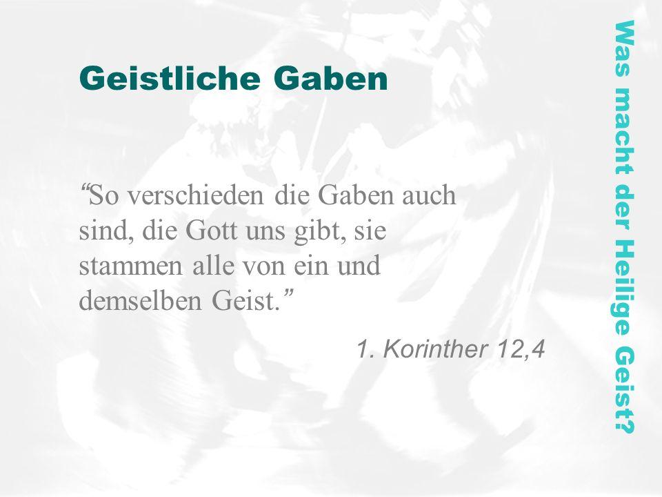 Geistliche Gaben So verschieden die Gaben auch sind, die Gott uns gibt, sie stammen alle von ein und demselben Geist. 1. Korinther 12,4 Was macht der