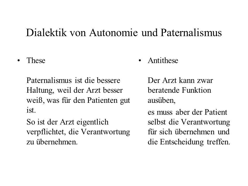 Dialektik von Autonomie und Paternalismus These Paternalismus ist die bessere Haltung, weil der Arzt besser weiß, was für den Patienten gut ist. So is