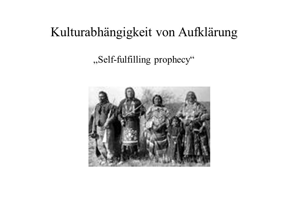 Kulturabhängigkeit von Aufklärung Self-fulfilling prophecy
