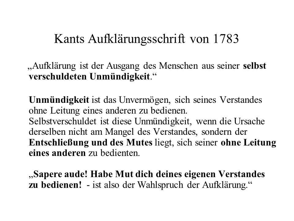 Kants Aufklärungsschrift von 1783 Aufklärung ist der Ausgang des Menschen aus seiner selbst verschuldeten Unmündigkeit. Unmündigkeit ist das Unvermöge