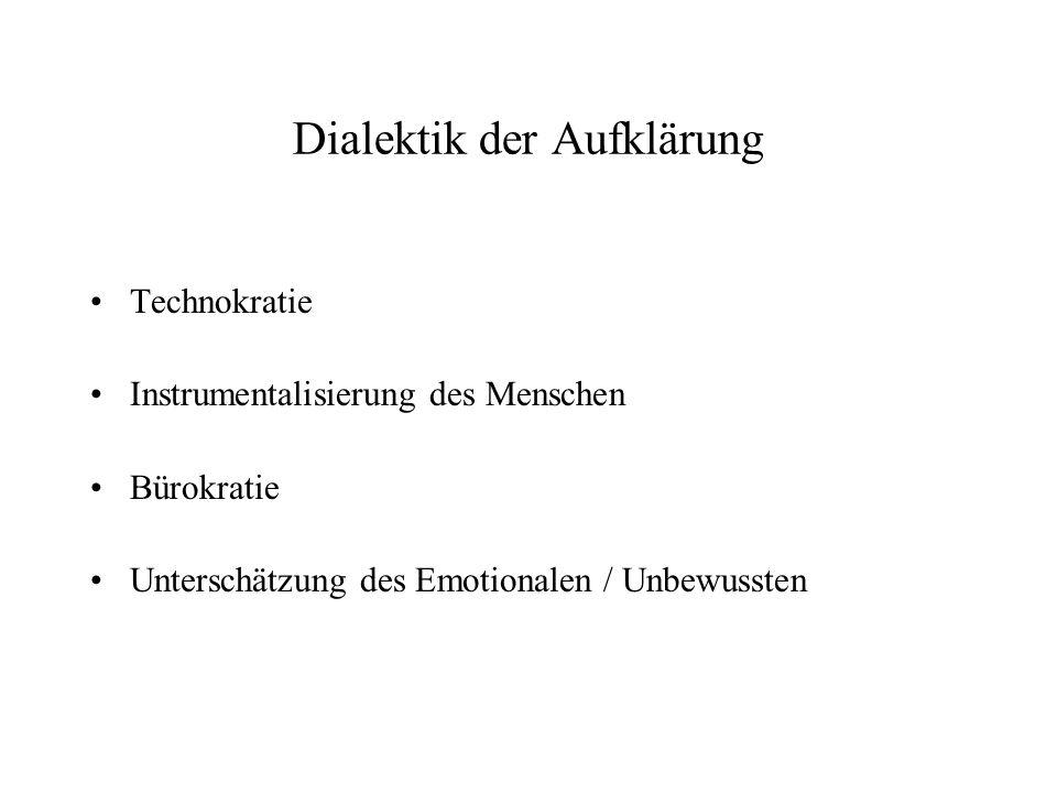 Dialektik der Aufklärung Technokratie Instrumentalisierung des Menschen Bürokratie Unterschätzung des Emotionalen / Unbewussten