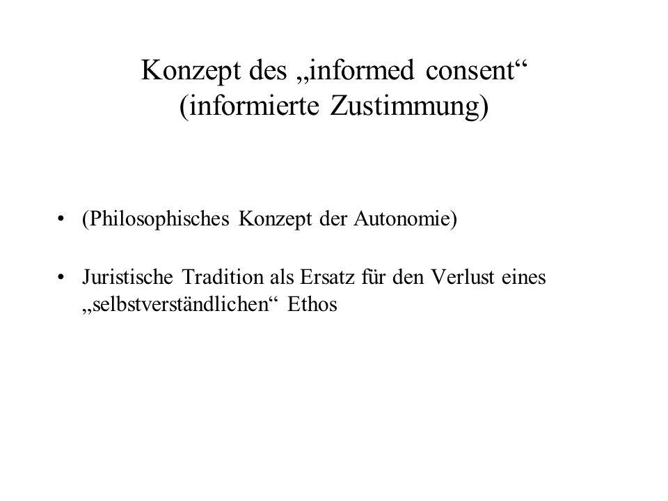 Konzept des informed consent (informierte Zustimmung) (Philosophisches Konzept der Autonomie) Juristische Tradition als Ersatz für den Verlust eines s